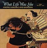 What Life Was Like Among Samurai and Shoguns: Japan, AD 1000-1700