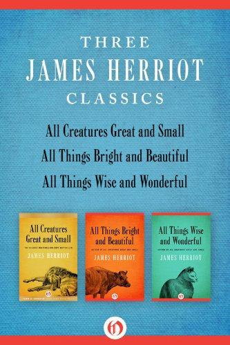 James Herriot - All Creatures Great and Small, All Things Bright and Beautiful, and All Things Wise and Wonderful: Three James Herriot Classics