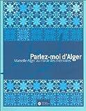 echange, troc Collectif - Parlez-moi d'Alger : Marseille-Alger au miroir des mémoires