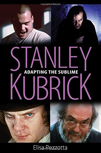 Stanley Kubrick: Adapting the Sublime