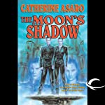 The Moon's Shadow: A Novel of the Skolian Empire (       UNABRIDGED) by Catherine Asaro Narrated by Dennis Holland, Catherine Asaro