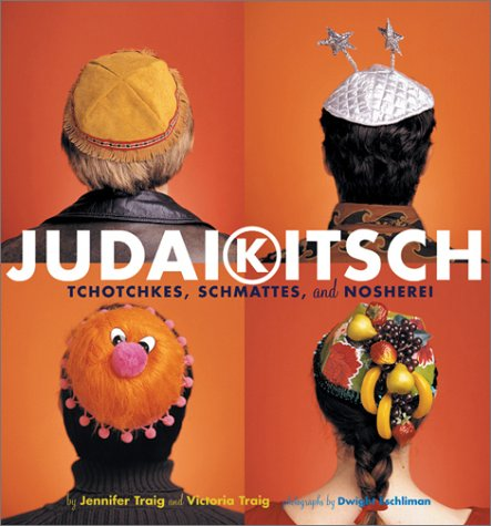 Judaikitsch : Tchotchkes, Schmattes, and Nosherei, JENNIFER TRAIG, VICTORIA TRAIG, DWIGHT ESCHLIMAN