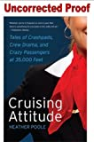 img - for The Uncorrected Proof Cruising Attitude (Tales of Crashpads, Crew Drama, and Crazy Passengers at 35,000 Feet) book / textbook / text book