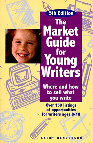 The Market Guide for Young Writers: Where and How to Sell What You Write, Kathy Henderson