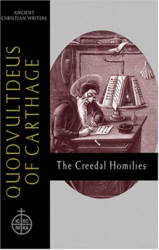 Quodvultdeus of Carthage: The Creedal Homilies (Ancient Christian Writers, No. 60), Quodvultdeus of Carthage
