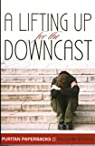 Lifting Up for the Downcast (Puritan paperbacks)
