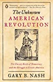 The Unknown American Revolution: The Unruly Birth of Democracy and the Struggle to Create America (014303720X) by Nash, Gary B.