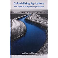 Colonizing Agriculture: The Myth of Punjab Exceptionalism (SAGE Series in Modern Indian History)