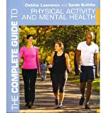 The Complete Guide to Physical Activity and Mental Health (Complete Guides (Bloomsbury)) (1408140217) by Lawrence, Debbie