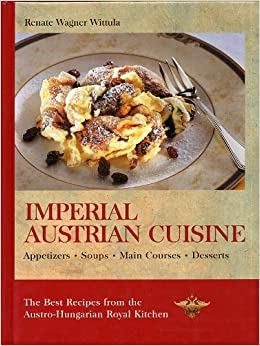The best recipes from the austro hungarian royal kitchen for Austrian cuisine history