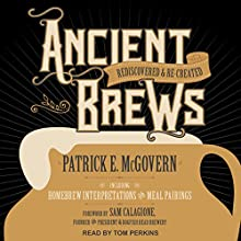 Ancient Brews: Rediscovered and Re-created | Livre audio Auteur(s) : Patrick E. McGovern, Sam Calagione Narrateur(s) : Tom Perkins