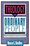 Theology for Ordinary People: What You Should Know to Make Sense out of Life (083081342X) by Shelley, Bruce L.