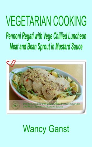 Vegetarian Cooking: Pennoni Regati With Vege Chillied Luncheon Meat And Bean Sprout In Mustard Sauce (Vegetarian Cooking - Vegetables And Fruits Book 296) front-293139