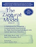 img - for The Ziggurat Model: A Framework for Designing Comprehensive Interventions for High-Functioning Individuals with Autism Spectrum Disorders, Release 2.0 book / textbook / text book