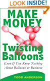 Make Money Twisting Balloons Even if You Know Nothing About Balloons or Business!