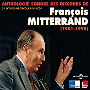 Anthologie sonore des discours de François Mitterrand (1981-1995) Rede