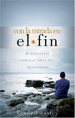 Con La Mirada En El Fin: Meditaciones Sobre El Libro de Apocalipsis (Spanish Edition)