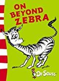 On Beyond Zebra: Yellow Back Book (Dr Seuss - Yellow Back Book) (Dr. Seuss Yellow Back Books) Dr. Seuss