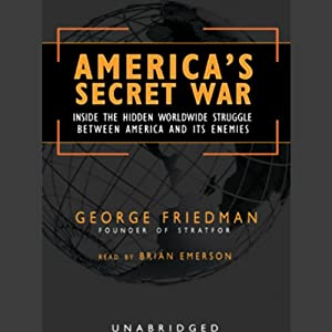 America's Secret War: Inside the Struggle Between the United States and Its Enemies | [George Friedman]