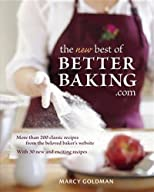 The New best of BetterBaking.com: 175 Classic Recipes from the Beloved Baker&#39;s Website