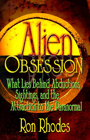 Alien Obsession: What Lies Behind Abductions, Sightings and the Attraction to the Paranormal