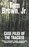 Case Files of the Tracker: True Stories from America's Greatest Outdoors (0425187551) by Brown, Tom