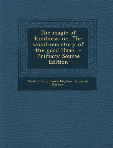 Magic of Kindness; Or, the Wondrous Story of the Good Huan