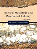 Practical Metallurgy and Materials of Industry (6th Edition) - 0130945803