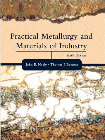 Practical Metallurgy and Materials of Industry (6th Edition) - Pearson - 0130945803 - ISBN:0130945803
