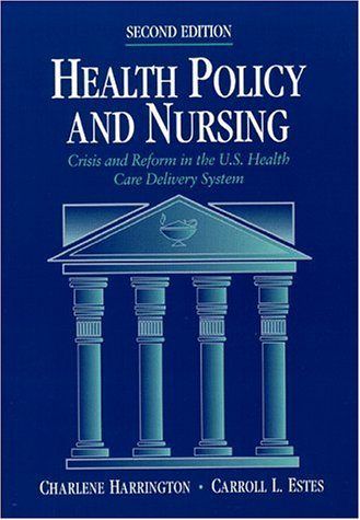 Health Policy and Nursing: Crisis and Reform in the US Health Care Delivery System (Jones and Bartlett Publishers Series