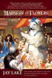 Madness of Flowers: A Novel of the City Imperishable (1597800988) by Lake, Jay