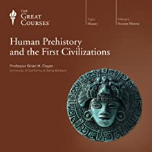 Human Prehistory and the First Civilizations  by The Great Courses, Brian M. Fagan Narrated by Professor Brian M. Fagan