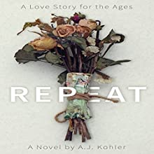Repeat: A Love Story for the Ages | Livre audio Auteur(s) : A J Kohler Narrateur(s) : Leon Nixon