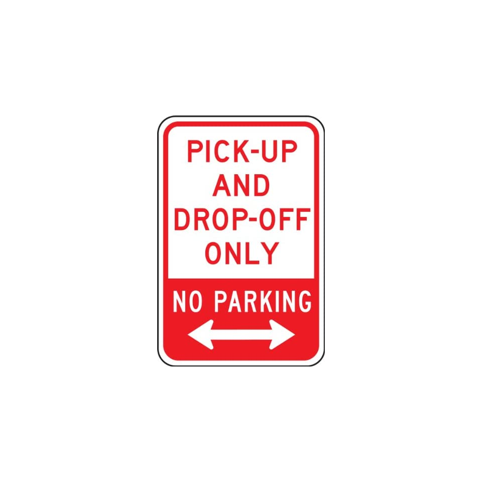 PICK UP AND DROP OFF ONLY NO PARKING 18 x 12 Sign .080 Reflective Aluminum