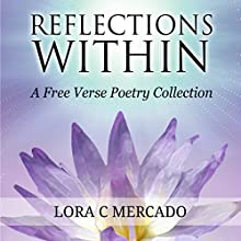 Reflections Within: A Free Verse Poetry Collection (       UNABRIDGED) by Lora C Mercado Narrated by Pam Tierney