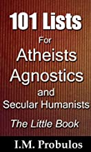 101 Lists for Atheists Agnostics and Secular Humanists The Little Book Book of Lists