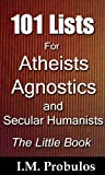 101 Lists for Atheists, Agnostics, and Secular Humanists: The Little Book (Book of Lists)