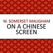 On a Chinese Screen Audiobook by W Somerset Maugham Narrated by Richard Mitchley