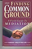 img - for Finding Common Ground: A Field Guide to Mediation book / textbook / text book