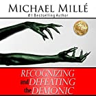 Recognizing and Defeating the Demonic: Learn Secrets of How Demons Work - Escape Dark Powers and Live on a New Level of Success and Blessing! Hörbuch von Michael Millé Gesprochen von: Trey Roberts