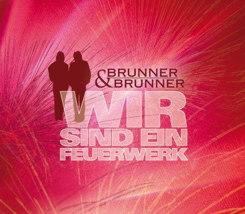 Brunner & Brunner - Wir Sind Ein Feuerwerk/Premium - Zortam Music