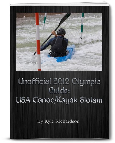 Unpublicized 2012 Olympic Guides: USA Canoe/Kayak Slalom