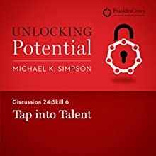 Discussion 24: Skill 6 - Tap into Talent (       UNABRIDGED) by Michael K. Simpson, Franklin Covey Narrated by L. J. Ganser