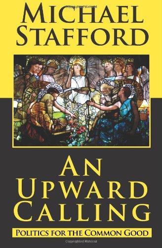 An Upward Calling: Politics for the Common Good