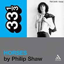 Patti Smith's 'Horses' (33 1/3 Series) (       UNABRIDGED) by Philip Shaw Narrated by Steven Crossley