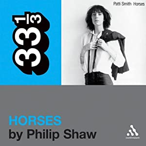 Patti Smith's 'Horses' (33 1/3 Series) | [Philip Shaw]