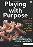 img - for Playing with Purpose: How Experiential Learning Can Be More Than a Game book / textbook / text book