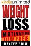 Weight Loss Motivation  - (JARGON FREE!) (Be Your Own Nutritionist (Be Your Own Everything!))