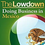 The Lowdown: Doing Business in Mexicoby Christopher West