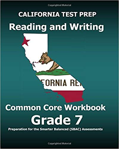 CALIFORNIA TEST PREP Reading and Writing Common Core Workbook Grade 7: Preparation for the Smarter Balanced (SBAC) Assessments